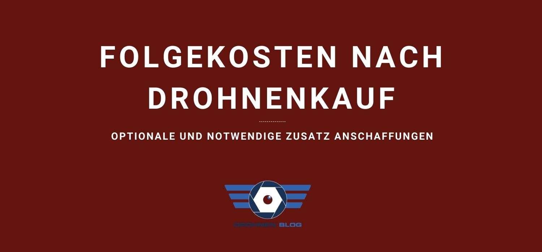 Folgekosten_nach_drohen_kauf_drohnen_blog_ch